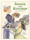 Image for Fannie in the Kitchen : The Whole Story From Soup to Nuts of How Fannie Farmer Invented Recipes with Precise Measurements