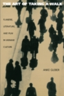 Image for The Art of Taking a Walk : Flanerie, Literature, and Film in Weimar Culture