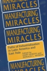 Image for Manufacturing Miracles : Paths of Industrialization in Latin America and East Asia