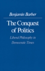 Image for The Conquest of Politics : Liberal Philosophy in Democratic Times
