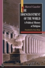 Image for The disenchantment of the world  : a political history of religion