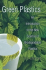 Image for Green plastics  : an introduction to the new science of biodegradable plastics