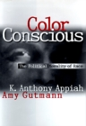 Image for Color conscious  : the political morality of race