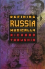 Image for Defining Russia musically  : historical and hermeneutical essays