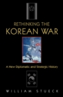 Image for Rethinking the Korean War  : a new diplomatic and strategic history
