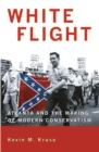 Image for White flight  : Atlanta and the making of modern conservatism