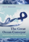 Image for The great ocean conveyor  : discovering the trigger for abrupt climate change