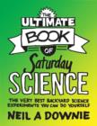 Image for The ultimate book of Saturday science  : the very best backyard science experiments you can do yourself