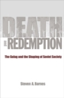 Image for Death and redemption  : the Gulag and the shaping of Soviet society