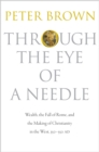 Image for Through the eye of a needle  : wealth, the fall of Rome, and the making of Christianity in the West, 350-550 AD