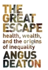 Image for The great escape  : health, wealth, and the origins of inequality