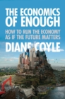Image for The economics of enough  : how to run the economy as if the future matters