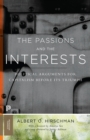 Image for The passions and the interests  : political arguments for capitalism before its triumph