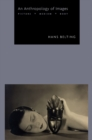 Image for An anthropology of images  : picture, medium, body