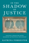 Image for In the Shadow of Justice : Postwar Liberalism and the Remaking of Political Philosophy