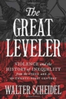 Image for The great leveler - violence and the history of inequality from the Stone Age to the twenty-first century