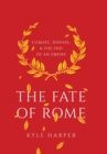 Image for The fate of Rome  : climate, disease, and the end of an empire