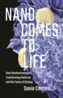 Image for Nano comes to life  : how nanotechnology is transforming medicine and the future of biology