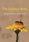 Image for The Solitary Bees : Biology, Evolution, Conservation