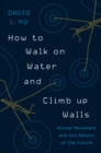 Image for How to walk on water and climb up walls  : animal movement and the robots of the future