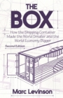 Image for The Box : How the Shipping Container Made the World Smaller and the World Economy Bigger - Second Edition with a new chapter by the author