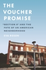 """Image for The Voucher Promise : """"Section 8"""" and the Fate of an American Neighborhood"""