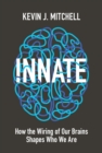 Image for Innate  : how the wiring of our brains shapes who we are