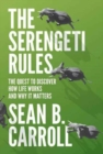 Image for The Serengeti Rules : The Quest to Discover How Life Works and Why It Matters - With a new Q&A with the author