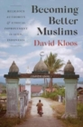 Image for Becoming Better Muslims : Religious Authority and Ethical Improvement in Aceh, Indonesia