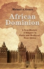 Image for African dominion  : a new history of empire in early and medieval West Africa