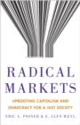 Image for Radical markets  : uprooting capitalism and democracy for a just society