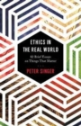 Image for Ethics in the real world  : 82 brief essays on things that matter