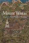 Image for Mount Wutai  : visions of a sacred Buddhist mountain