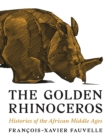 Image for The golden rhinoceros  : histories of the African Middle Ages