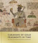 Image for Caravans of gold, fragments in time  : art, culture, and exchange across medieval Saharan Africa