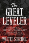 Image for The great leveler  : violence and the history of inequality from the Stone Age to the twenty-first century