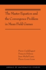Image for The master equation and the convergence problem in mean field games