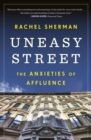 Image for Uneasy street  : the anxieties of affluence