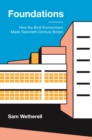 Image for Foundations  : how the built environment made twentieth-century Britain