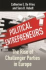 Image for Political entrepreneurs  : the rise of challenger parties in Europe