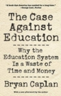 Image for The case against education  : why the education system is a waste of time and money