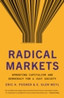 Image for Radical Markets: Uprooting Capitalism and Democracy for a Just Society
