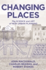 Image for Changing places: the science and art of new urban planning