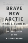 Image for Brave new Arctic  : the untold story of the melting North