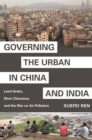 Image for Governing the Urban in China and India : Land Grabs, Slum Clearance, and the War on Air Pollution