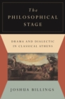 Image for The Philosophical Stage : Drama and Dialectic in Classical Athens