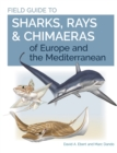 Image for Field guide to sharks, rays & chimaeras of Europe and the Mediterranean