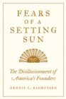Image for Fears of a setting sun  : the disillusionment of America's founders