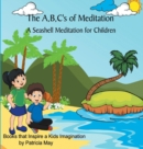 Image for The A, B, C's of Meditation : A Seashell Meditation for Children