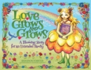 Image for Love Grows and Grows : A Blooming Story for an Extended Family